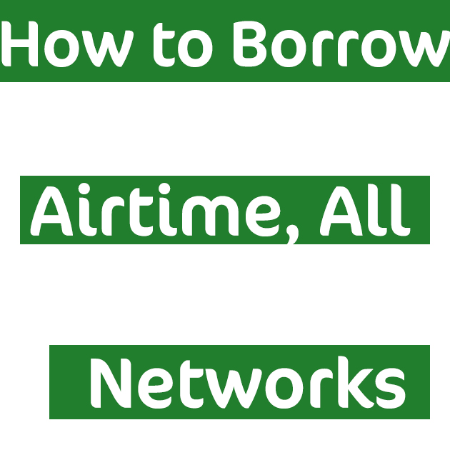 How to Borrow Airtime or recharge card from MTN, Glo, Airtel and 9mobile